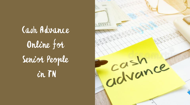 Cash Advance Online for Senior People in TN
